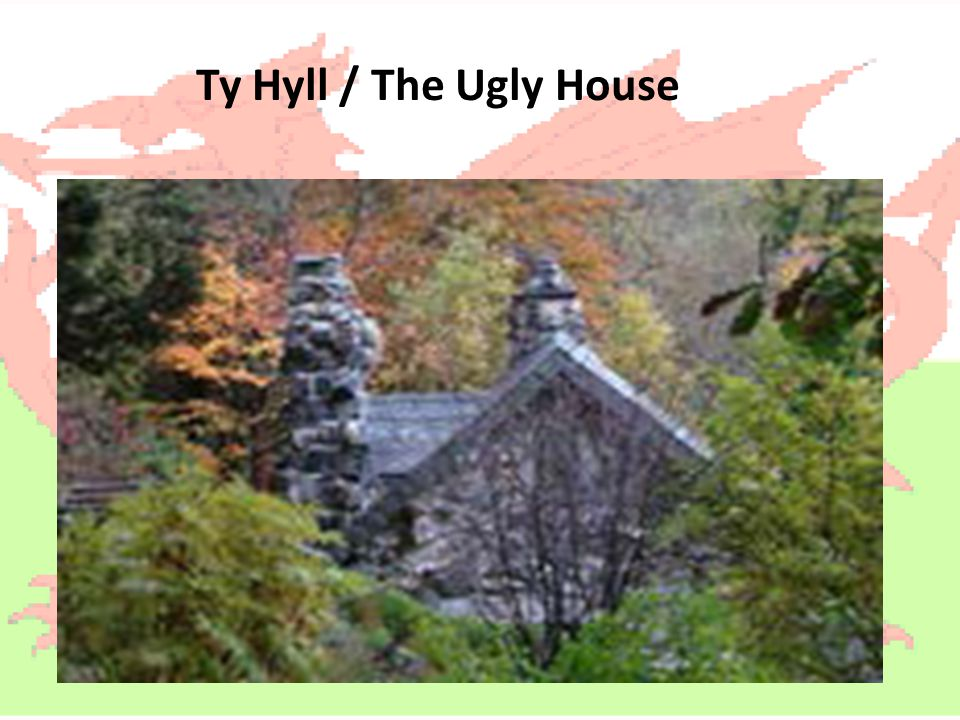 Ty Hyll / The Ugly House