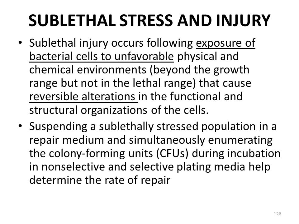 SUBLETHAL STRESS AND INJURY Sublethal injury occurs following exposure of bacterial cells to unfavorable physical and chemical environments (beyond th