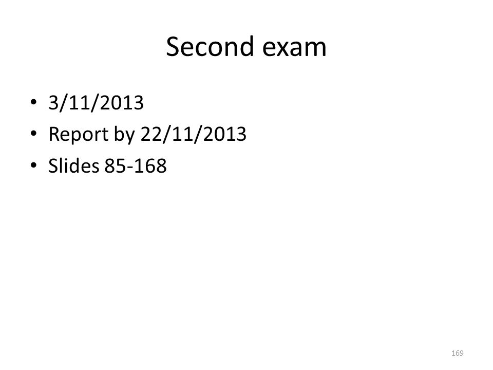 Second exam 3/11/2013 Report by 22/11/2013 Slides 85-168 169