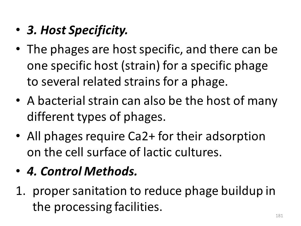 3. Host Specificity. The phages are host specific, and there can be one specific host (strain) for a specific phage to several related strains for a p