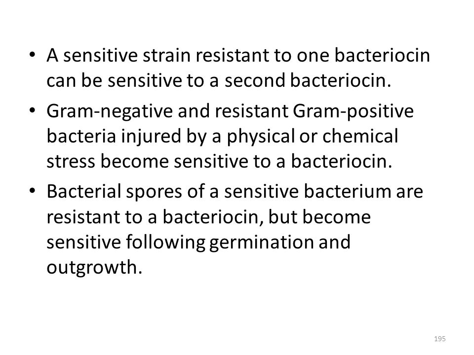 A sensitive strain resistant to one bacteriocin can be sensitive to a second bacteriocin. Gram-negative and resistant Gram-positive bacteria injured b