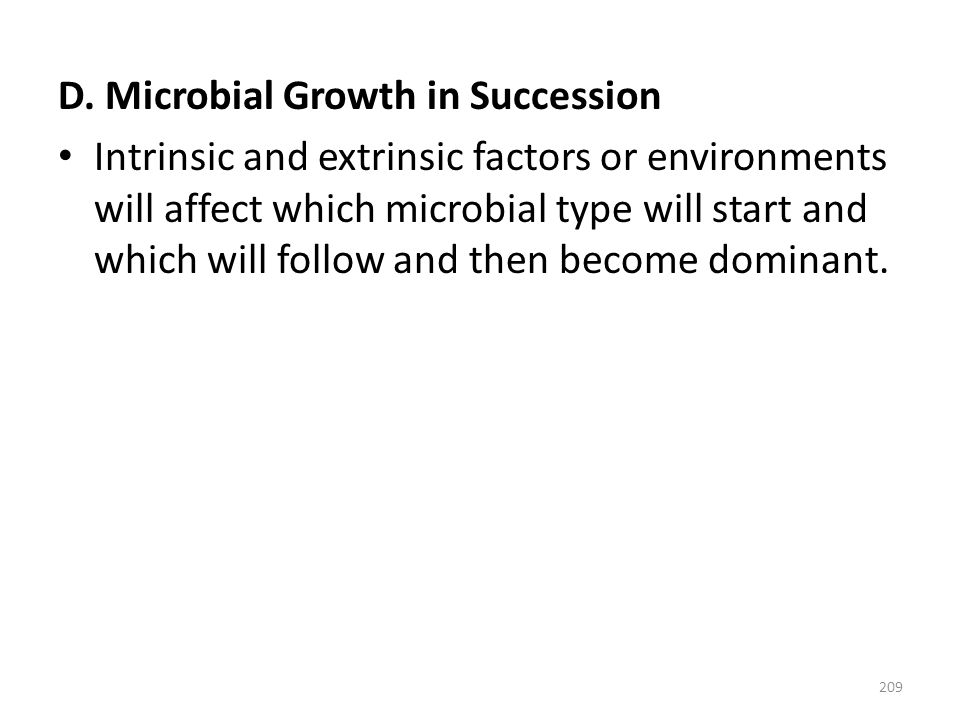 D. Microbial Growth in Succession Intrinsic and extrinsic factors or environments will affect which microbial type will start and which will follow an