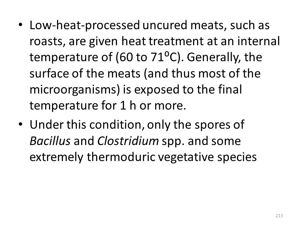 Low-heat-processed uncured meats, such as roasts, are given heat treatment at an internal temperature of (60 to 71⁰C). Generally, the surface of the m