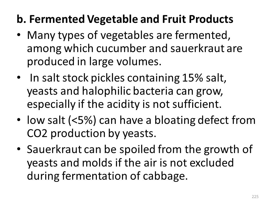b. Fermented Vegetable and Fruit Products Many types of vegetables are fermented, among which cucumber and sauerkraut are produced in large volumes. I