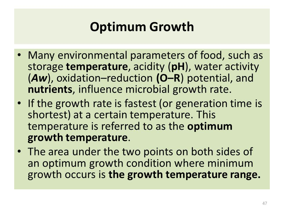 Optimum Growth Many environmental parameters of food, such as storage temperature, acidity (pH), water activity (Aw), oxidation–reduction (O–R) potent
