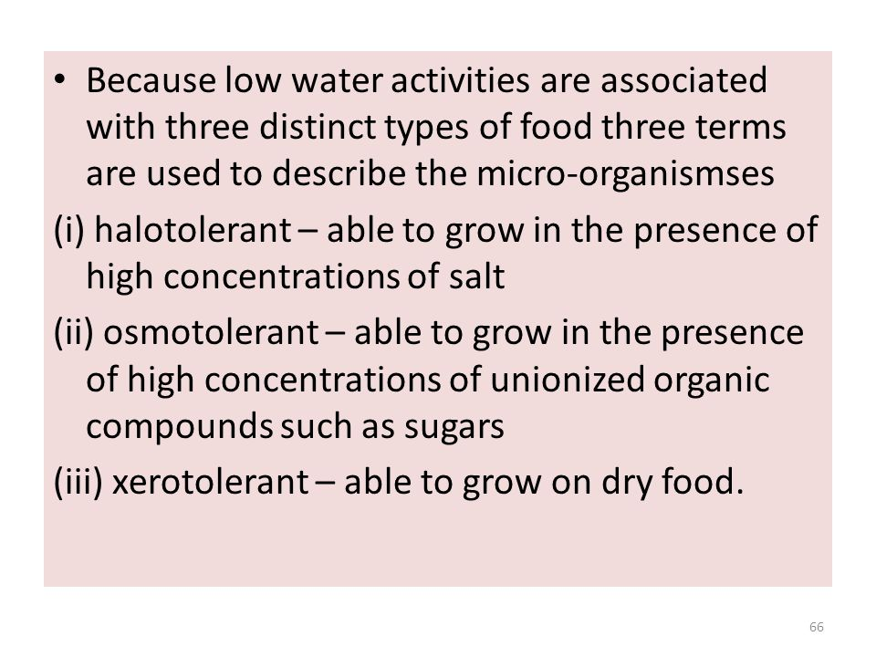 Because low water activities are associated with three distinct types of food three terms are used to describe the micro-organismses (i) halotolerant