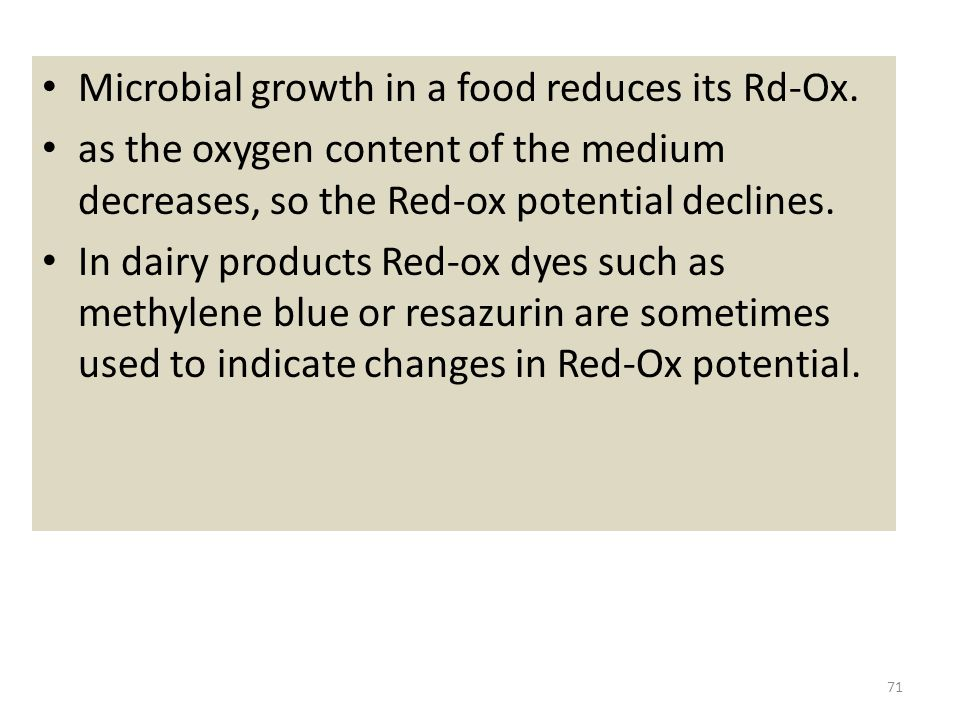 Microbial growth in a food reduces its Rd-Ox. as the oxygen content of the medium decreases, so the Red-ox potential declines. In dairy products Red-o