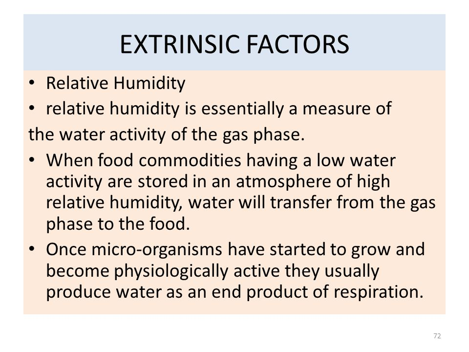 EXTRINSIC FACTORS Relative Humidity relative humidity is essentially a measure of the water activity of the gas phase. When food commodities having a