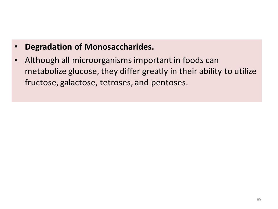 Degradation of Monosaccharides. Although all microorganisms important in foods can metabolize glucose, they differ greatly in their ability to utilize