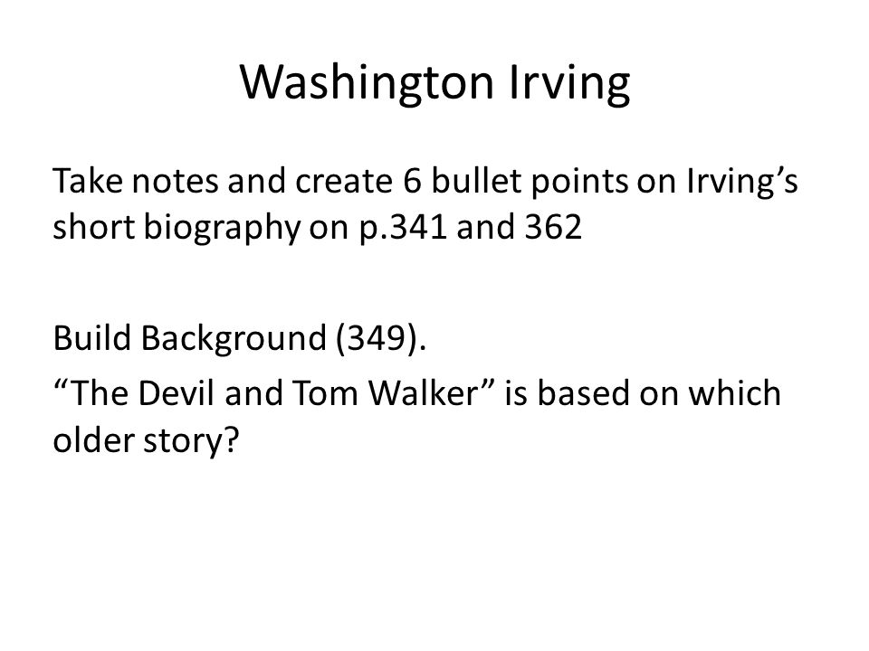 """Washington Irving Take notes and create 6 bullet points on Irving's short biography on p.341 and 362 Build Background (349). """"The Devil and Tom Walker"""