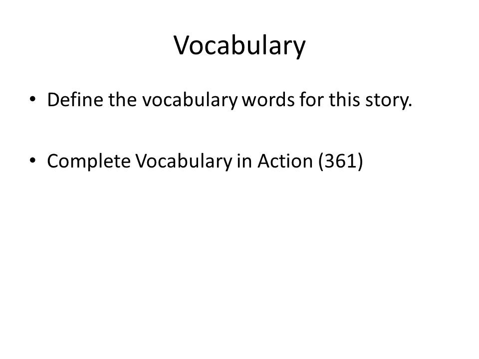 Vocabulary Define the vocabulary words for this story. Complete Vocabulary in Action (361)