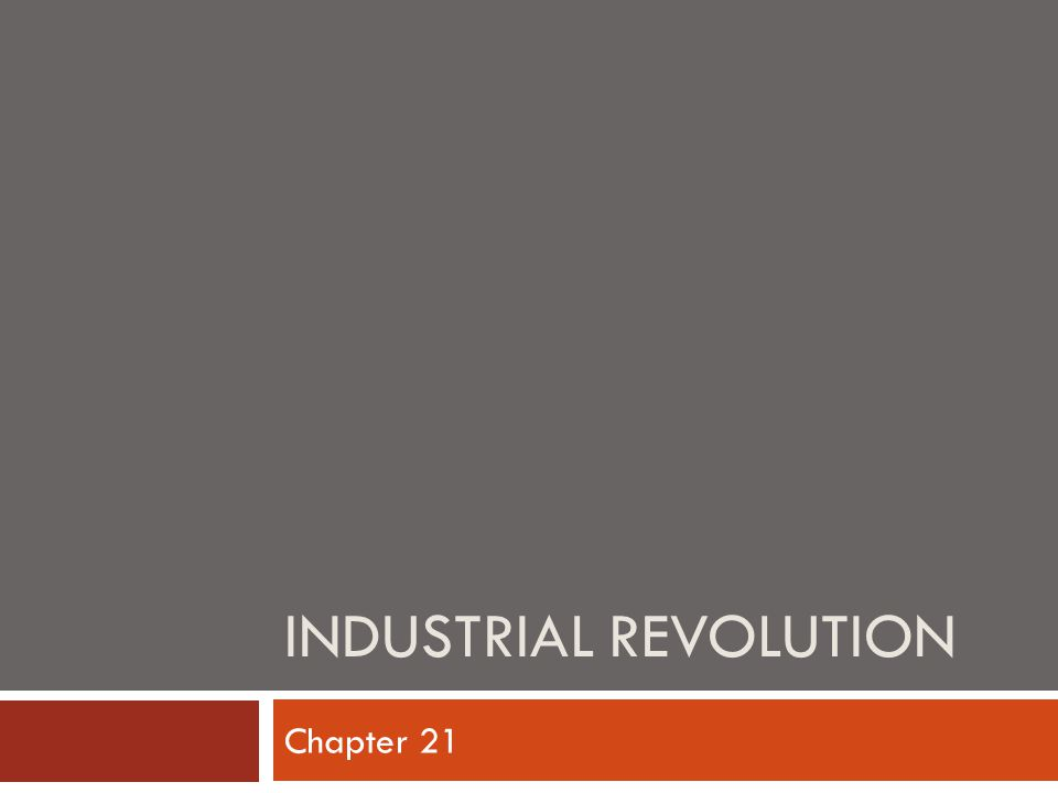 INDUSTRIAL REVOLUTION Chapter 21