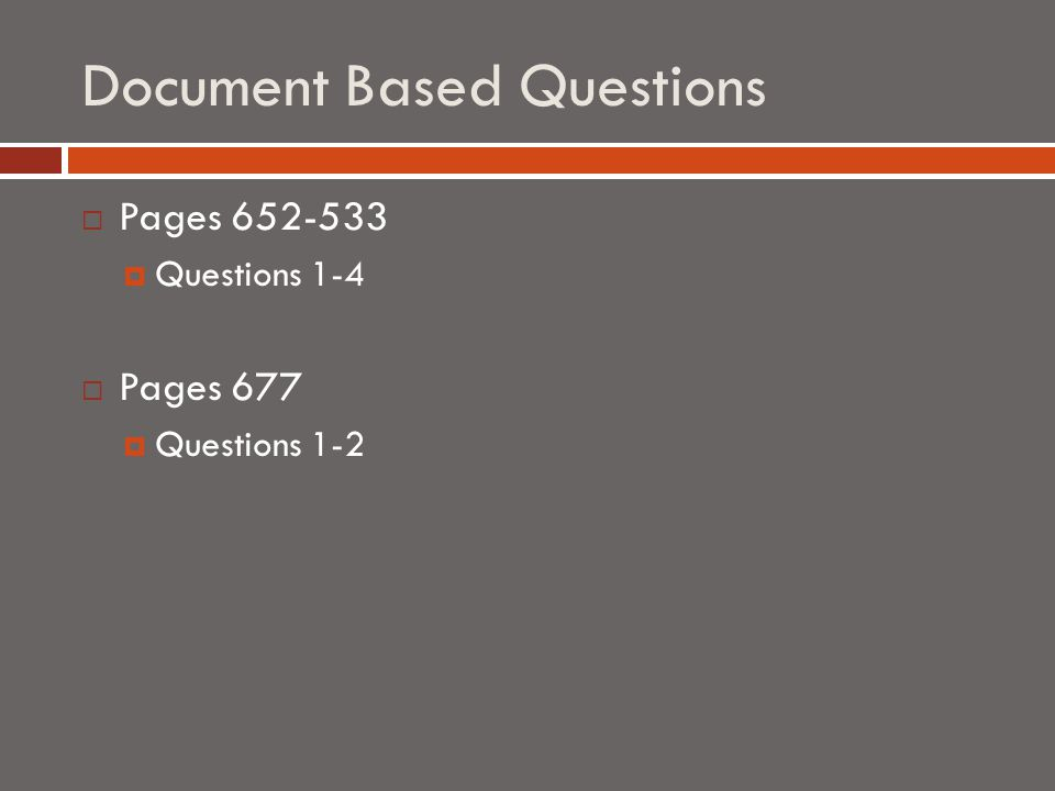 Document Based Questions  Pages 652-533  Questions 1-4  Pages 677  Questions 1-2