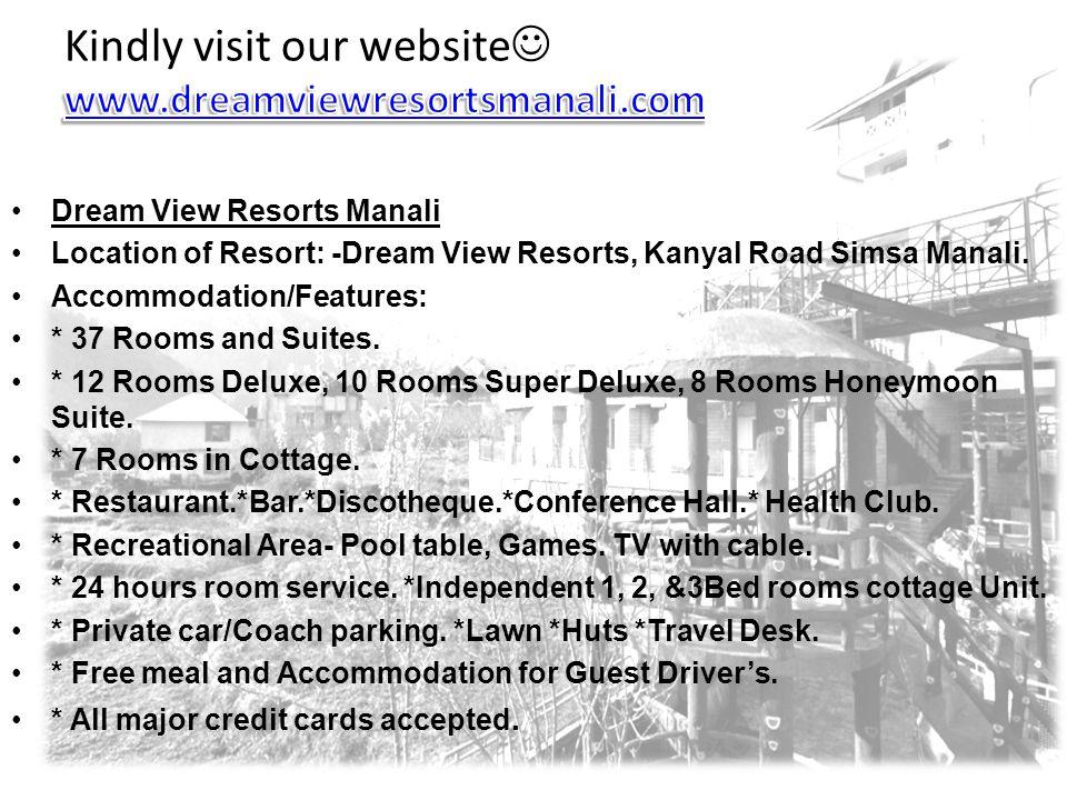Dream View Resorts Manali Location of Resort: -Dream View Resorts, Kanyal Road Simsa Manali.