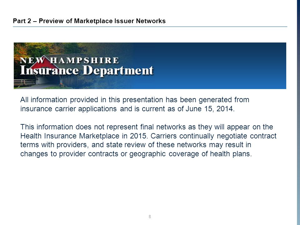 8 Part 2 – Preview of Marketplace Issuer Networks All information provided in this presentation has been generated from insurance carrier applications and is current as of June 15, 2014.