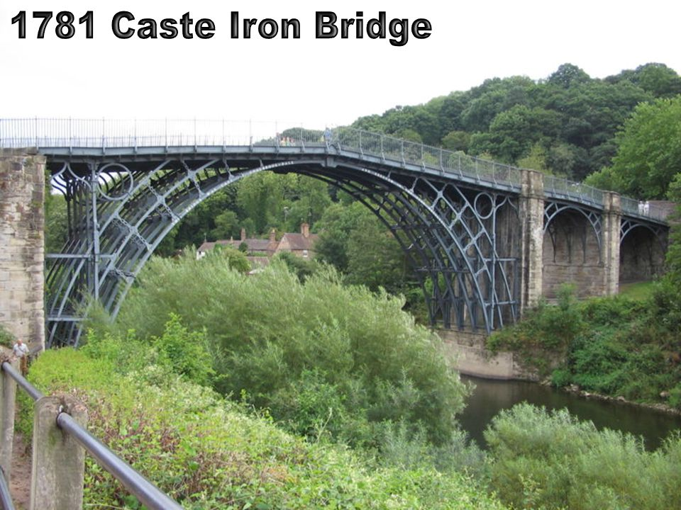 Iron is needed for… –Railroads, Bridges and Skyscrapers Darby Family make improvements –Coal instead of wood… –Remove impurities for stronger iron Wha