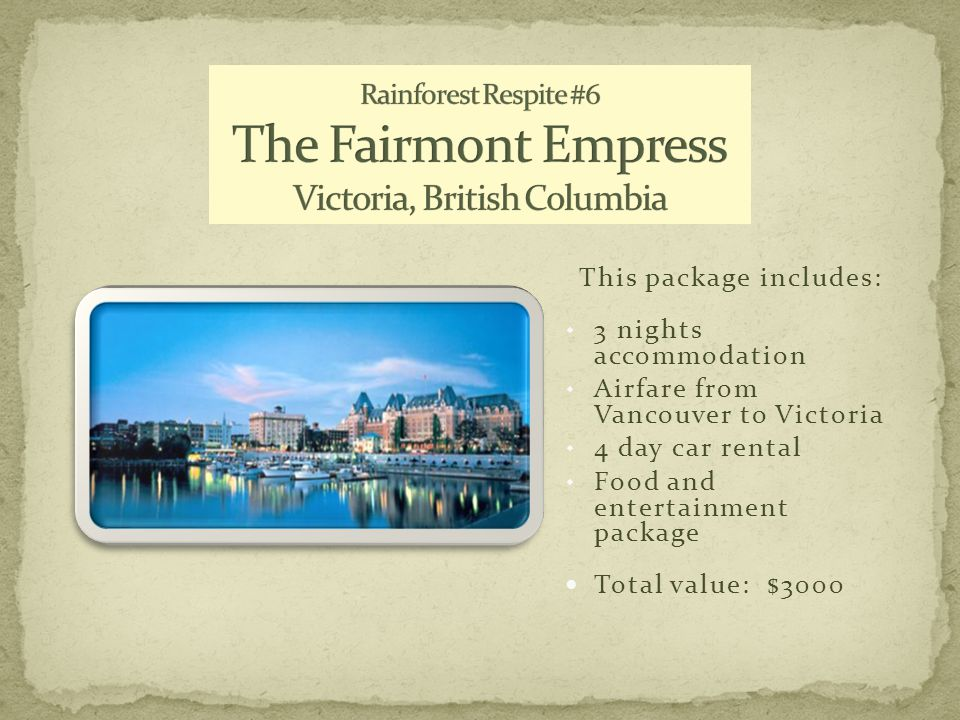 This package includes:  3 nights accommodation  Airfare from Vancouver to Victoria  4 day car rental  Food and entertainment package Total value: