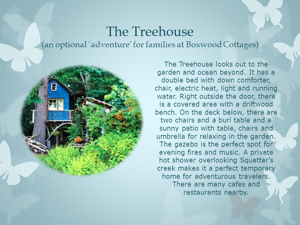 The Treehouse (an optional `adventure' for families at Boxwood Cottages) The Treehouse looks out to the garden and ocean beyond. It has a double bed w