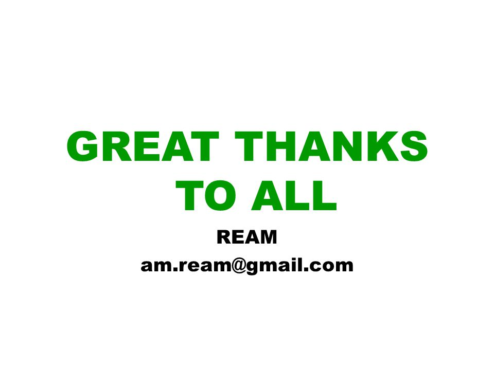 GREAT THANKS TO ALL REAM am.ream@gmail.com