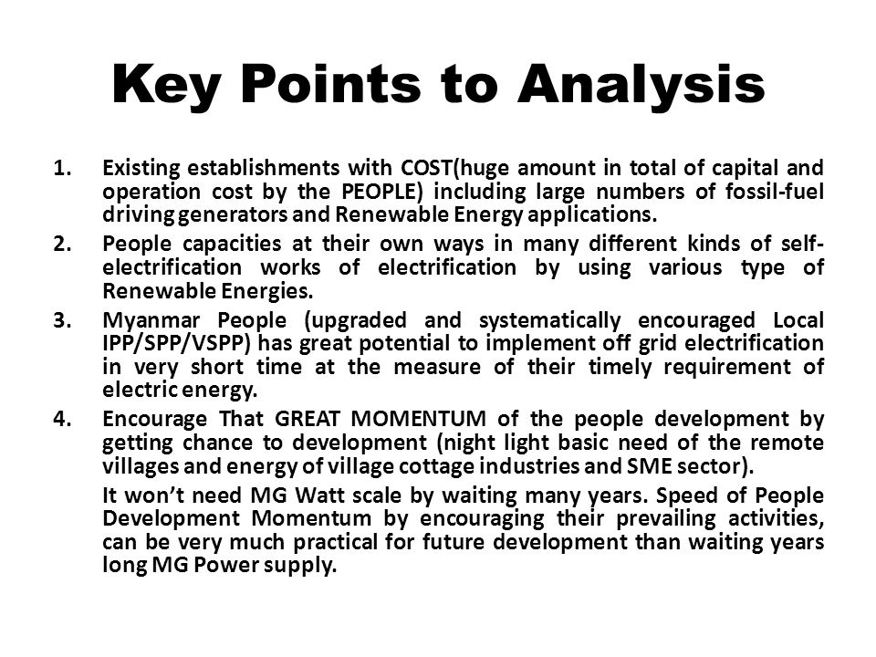 Key Points to Analysis 1.Existing establishments with COST(huge amount in total of capital and operation cost by the PEOPLE) including large numbers of fossil-fuel driving generators and Renewable Energy applications.