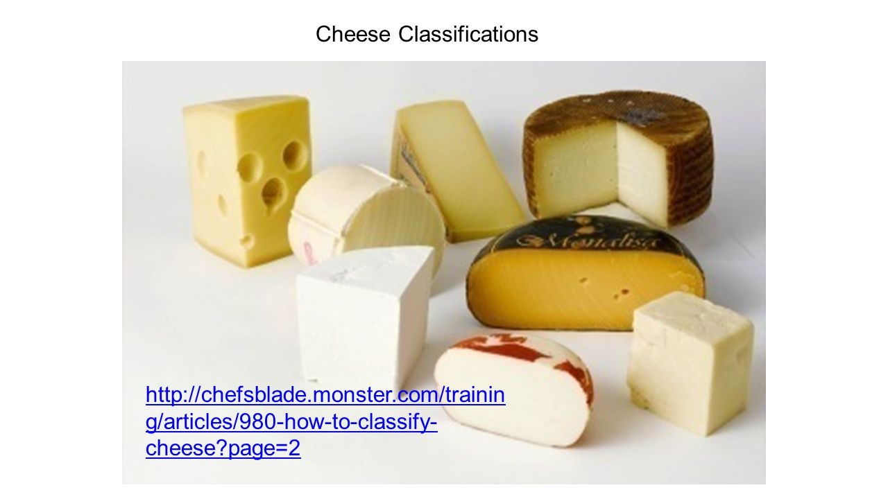 Cheese Classifications http://chefsblade.monster.com/trainin g/articles/980-how-to-classify- cheese page=2