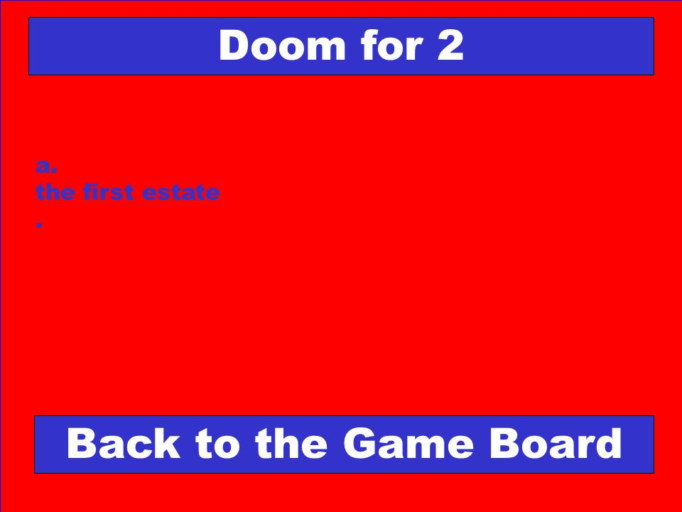 a. the first estate. Doom for 2 Back to the Game Board