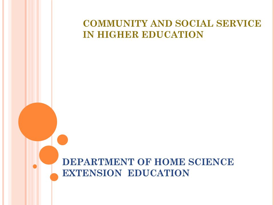 COMMUNITY AND SOCIAL SERVICE IN HIGHER EDUCATION DEPARTMENT OF HOME SCIENCE EXTENSION EDUCATION