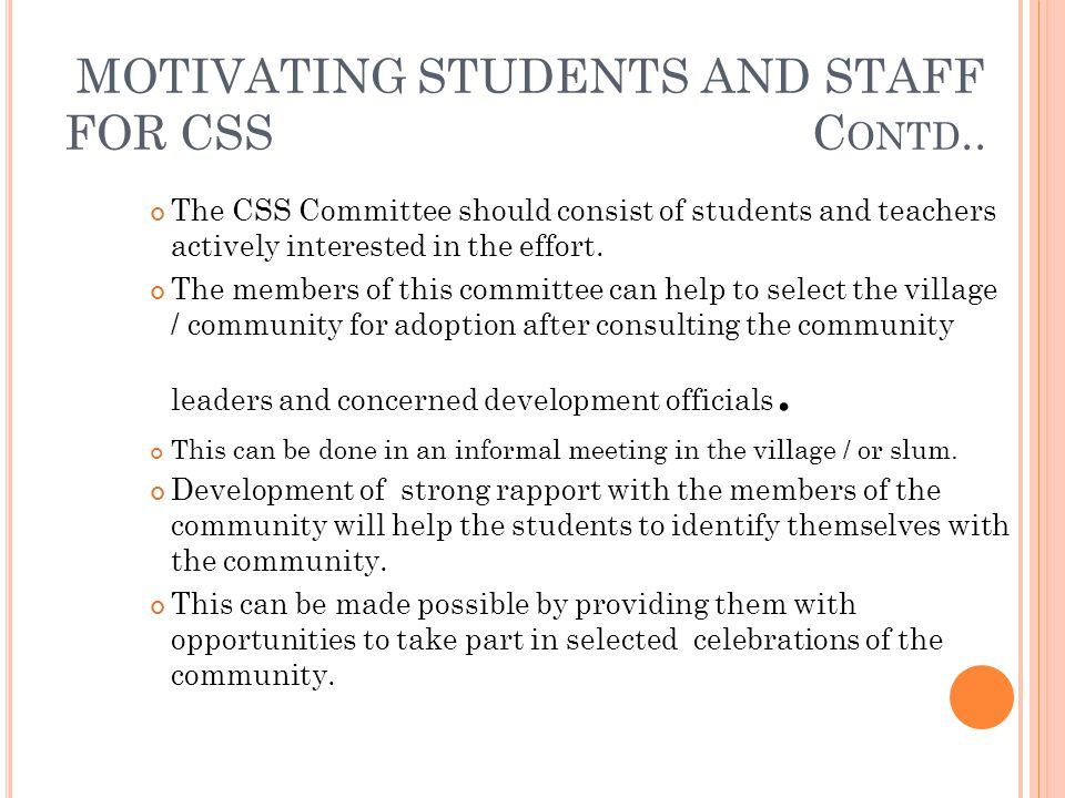 MOTIVATING STUDENTS AND STAFF FOR CSS C ONTD.. The CSS Committee should consist of students and teachers actively interested in the effort. The member