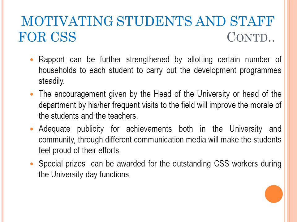 MOTIVATING STUDENTS AND STAFF FOR CSS C ONTD.. Rapport can be further strengthened by allotting certain number of households to each student to carry