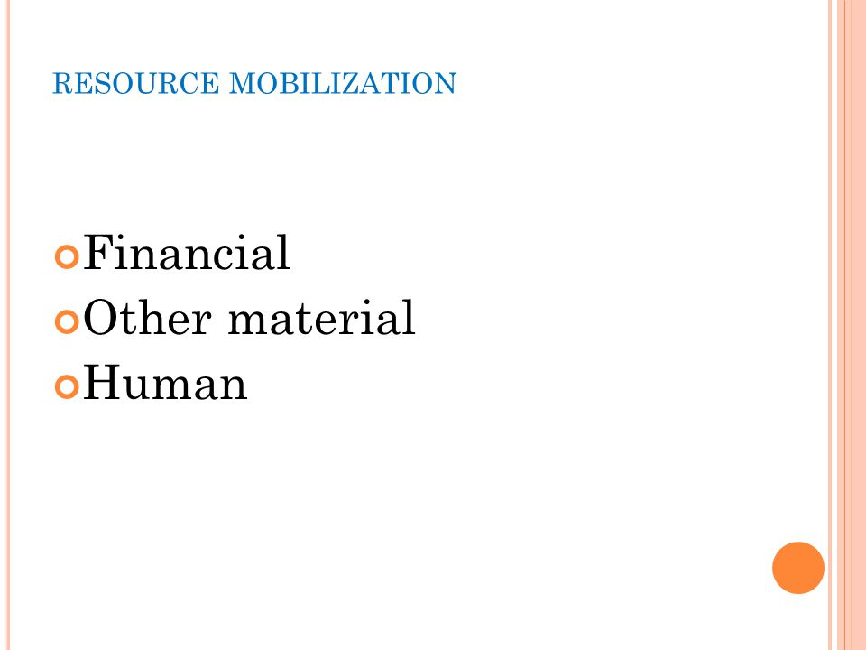 RESOURCE MOBILIZATION Financial Other material Human