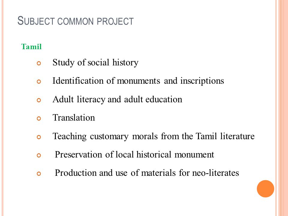S UBJECT COMMON PROJECT Tamil Study of social history Identification of monuments and inscriptions Adult literacy and adult education Translation Teac
