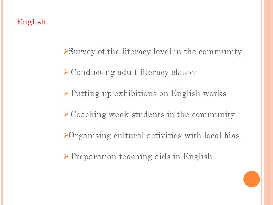 English  Survey of the literacy level in the community  Conducting adult literacy classes  Putting up exhibitions on English works  Coaching weak