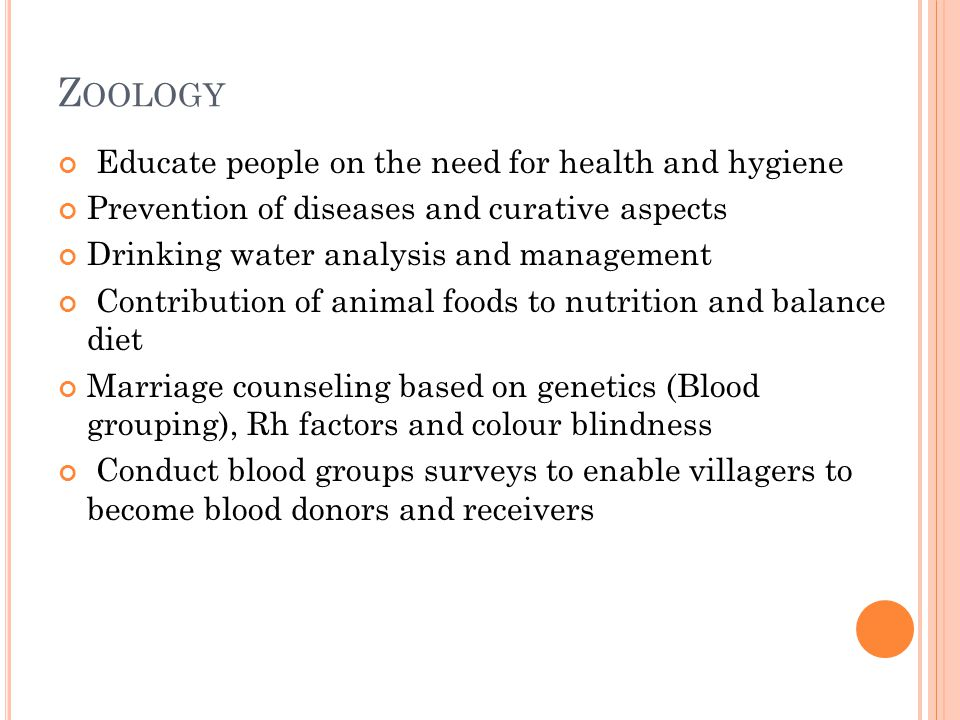 Z OOLOGY Educate people on the need for health and hygiene Prevention of diseases and curative aspects Drinking water analysis and management Contribu