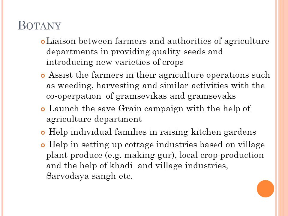 B OTANY Liaison between farmers and authorities of agriculture departments in providing quality seeds and introducing new varieties of crops Assist th