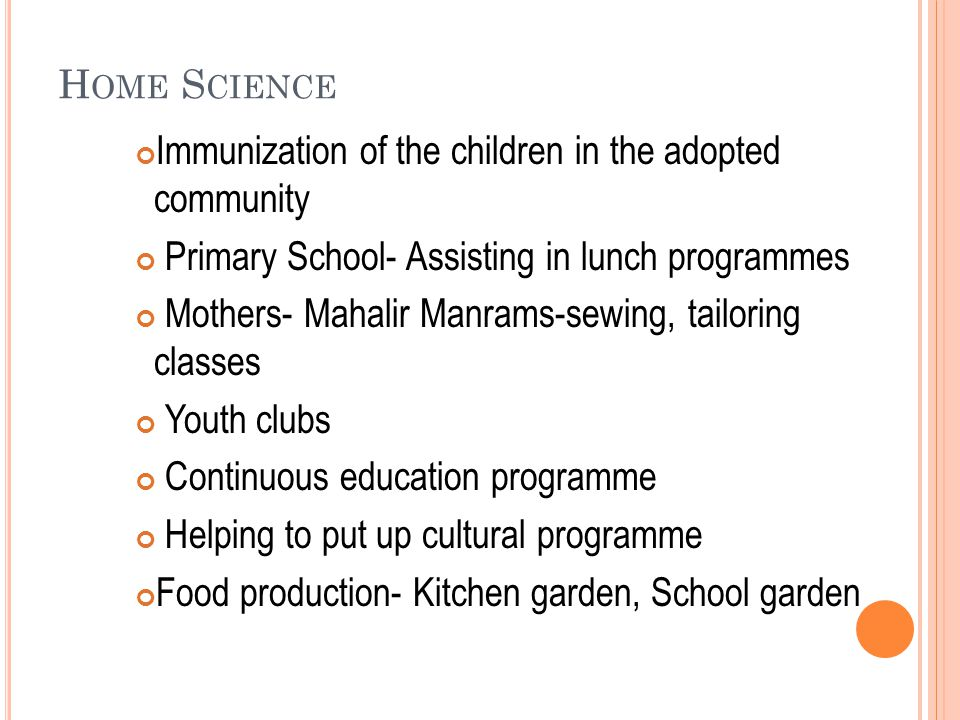 H OME S CIENCE Immunization of the children in the adopted community Primary School- Assisting in lunch programmes Mothers- Mahalir Manrams-sewing, ta
