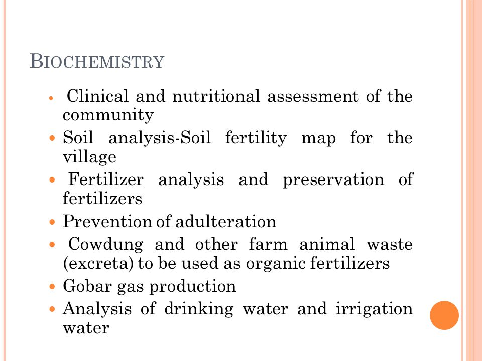 B IOCHEMISTRY Clinical and nutritional assessment of the community Soil analysis-Soil fertility map for the village Fertilizer analysis and preservati