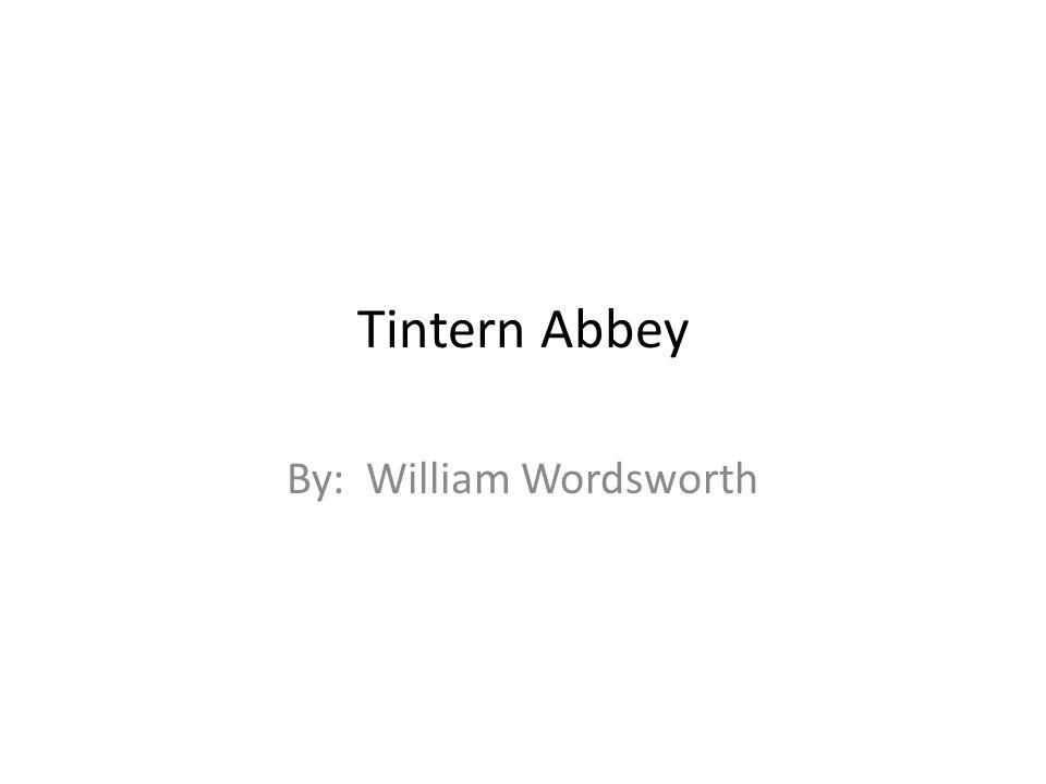 Tintern Abbey By: William Wordsworth