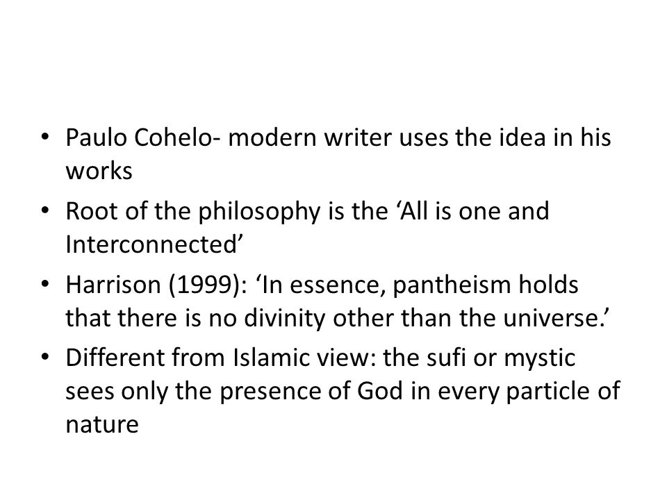 Paulo Cohelo- modern writer uses the idea in his works Root of the philosophy is the 'All is one and Interconnected' Harrison (1999): 'In essence, pan