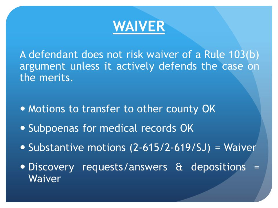 WAIVER A defendant does not risk waiver of a Rule 103(b) argument unless it actively defends the case on the merits. Motions to transfer to other coun