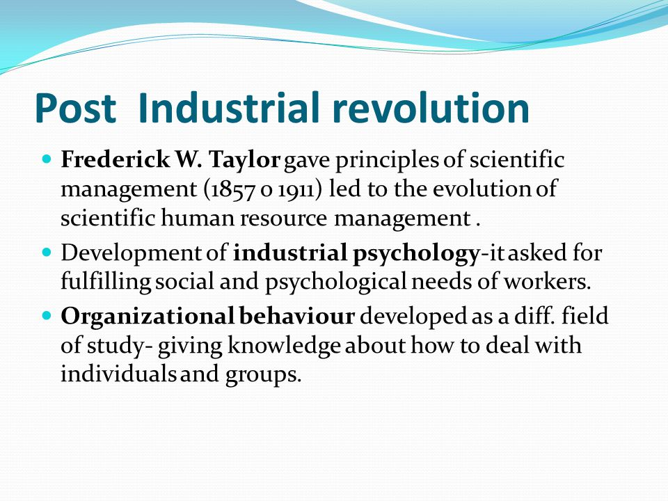 Post Industrial revolution Frederick W. Taylor gave principles of scientific management (1857 o 1911) led to the evolution of scientific human resourc