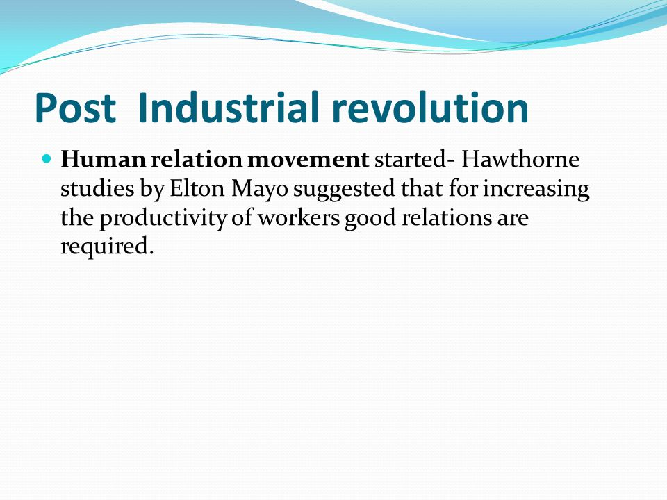 Post Industrial revolution Industrial relations started becoming better after first world war (1914-1918).