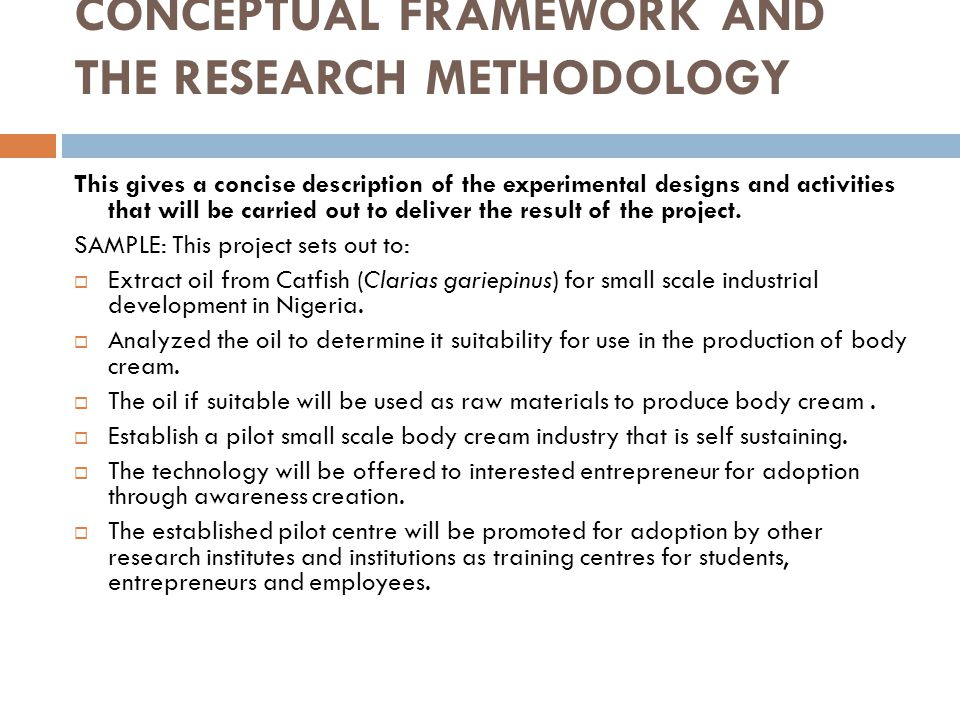 CONCEPTUAL FRAMEWORK AND THE RESEARCH METHODOLOGY This gives a concise description of the experimental designs and activities that will be carried out