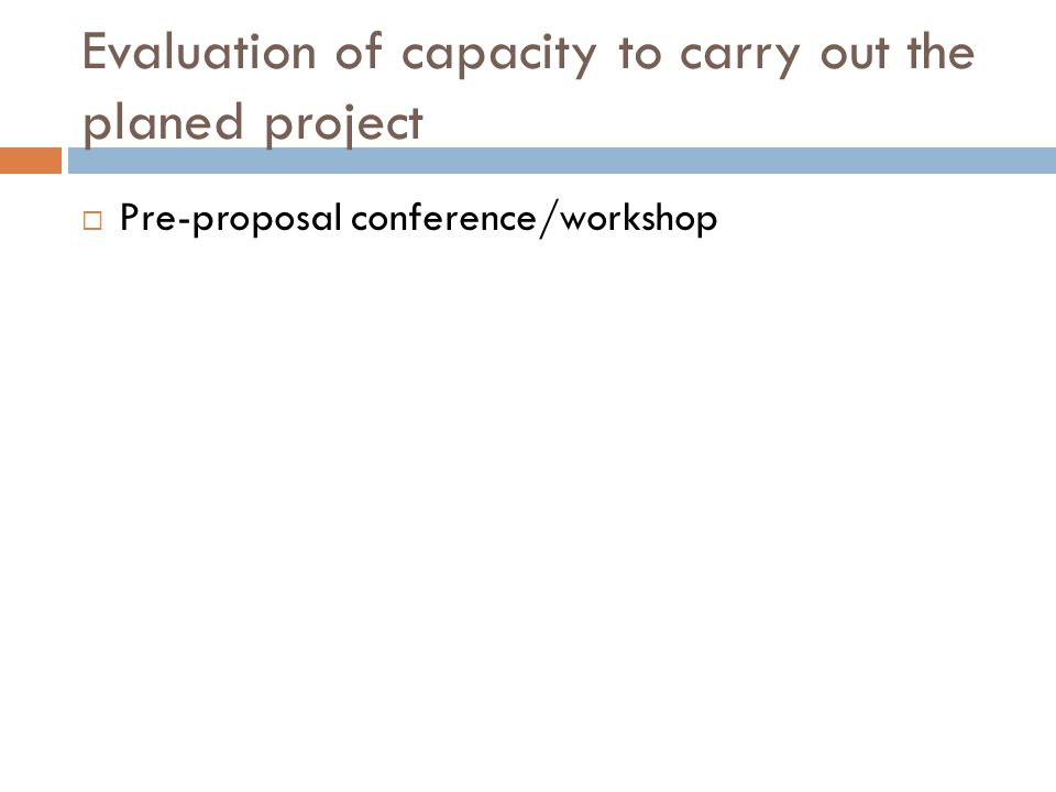 Evaluation of capacity to carry out the planed project  Pre-proposal conference/workshop