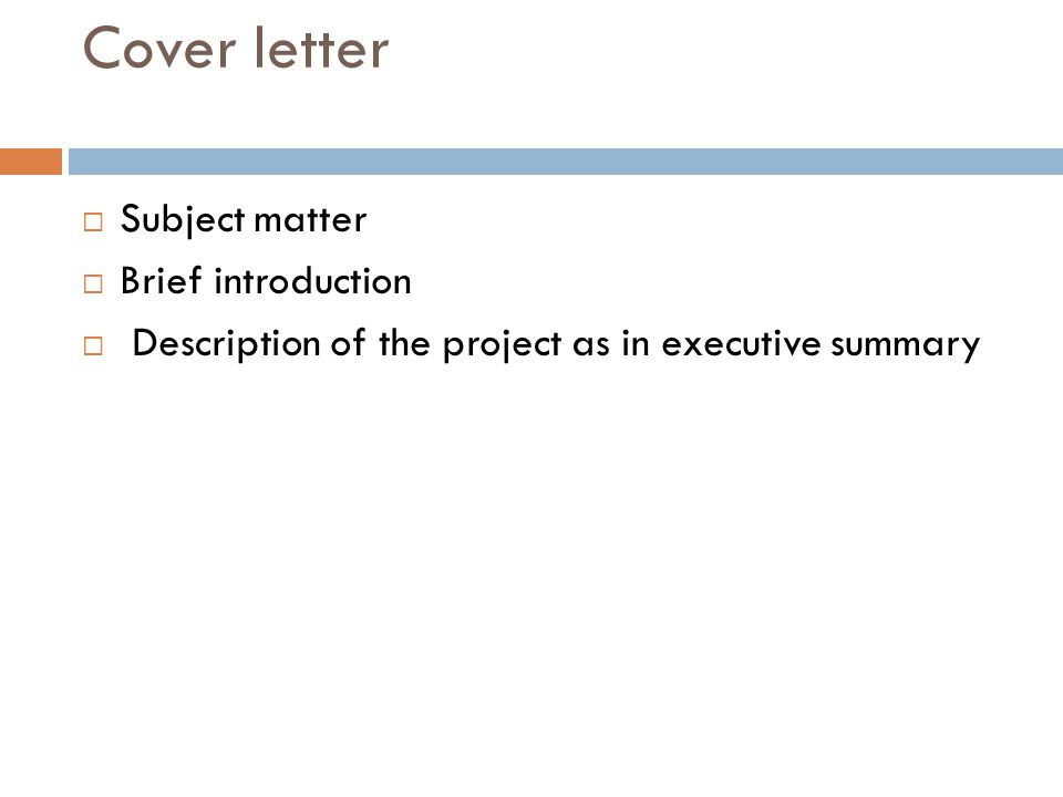 Cover letter  Subject matter  Brief introduction  Description of the project as in executive summary