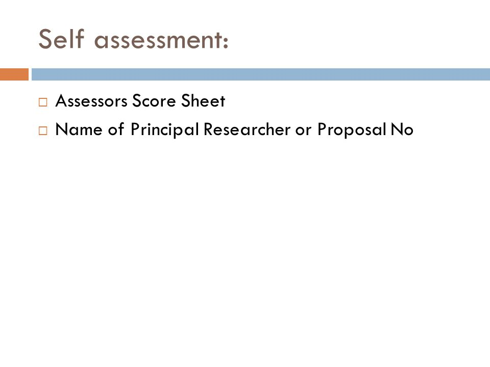 Self assessment:  Assessors Score Sheet  Name of Principal Researcher or Proposal No