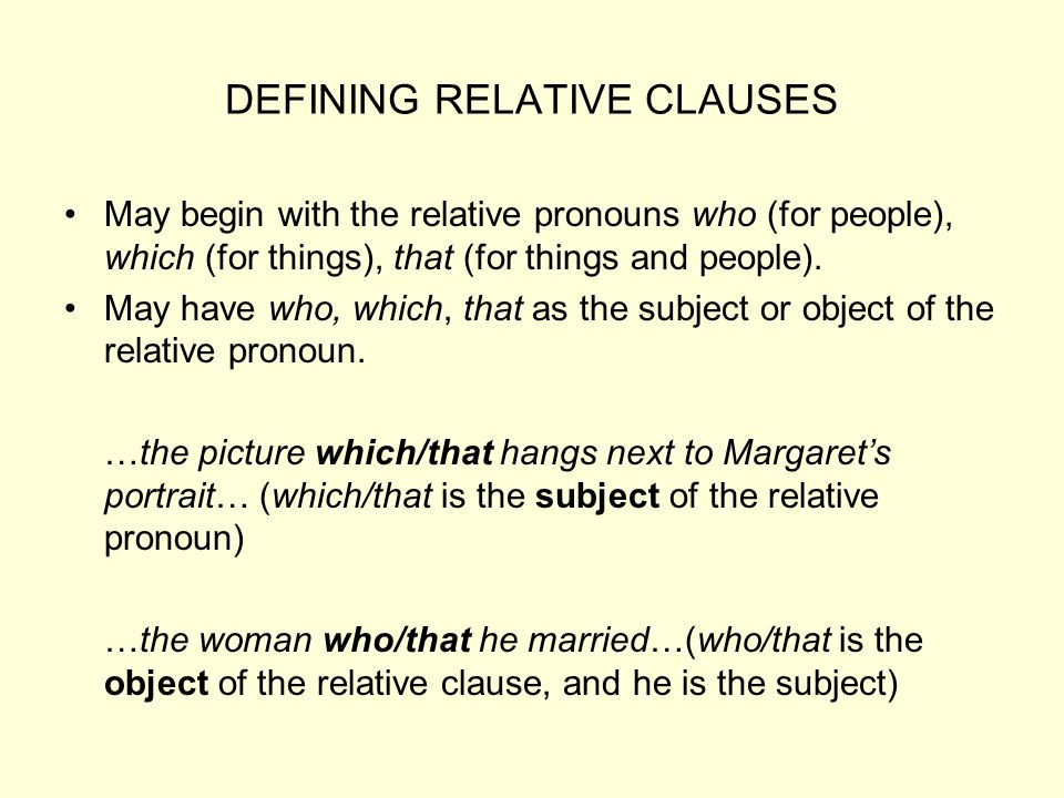 DEFINING RELATIVE CLAUSES May begin with the relative pronouns who (for people), which (for things), that (for things and people). May have who, which