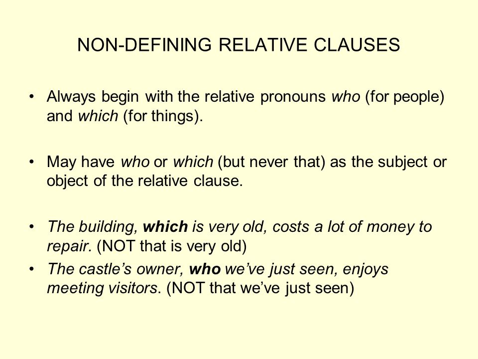 NON-DEFINING RELATIVE CLAUSES Always begin with the relative pronouns who (for people) and which (for things). May have who or which (but never that)