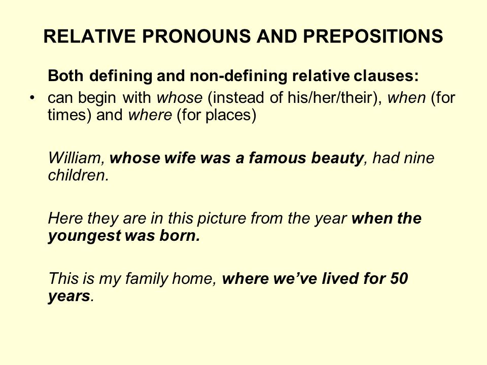 RELATIVE PRONOUNS AND PREPOSITIONS Both defining and non-defining relative clauses: can begin with whose (instead of his/her/their), when (for times)