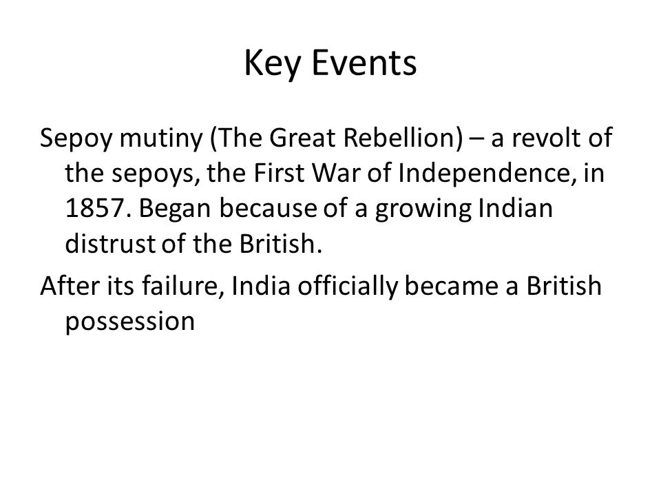 Key Events Sepoy mutiny (The Great Rebellion) – a revolt of the sepoys, the First War of Independence, in 1857.