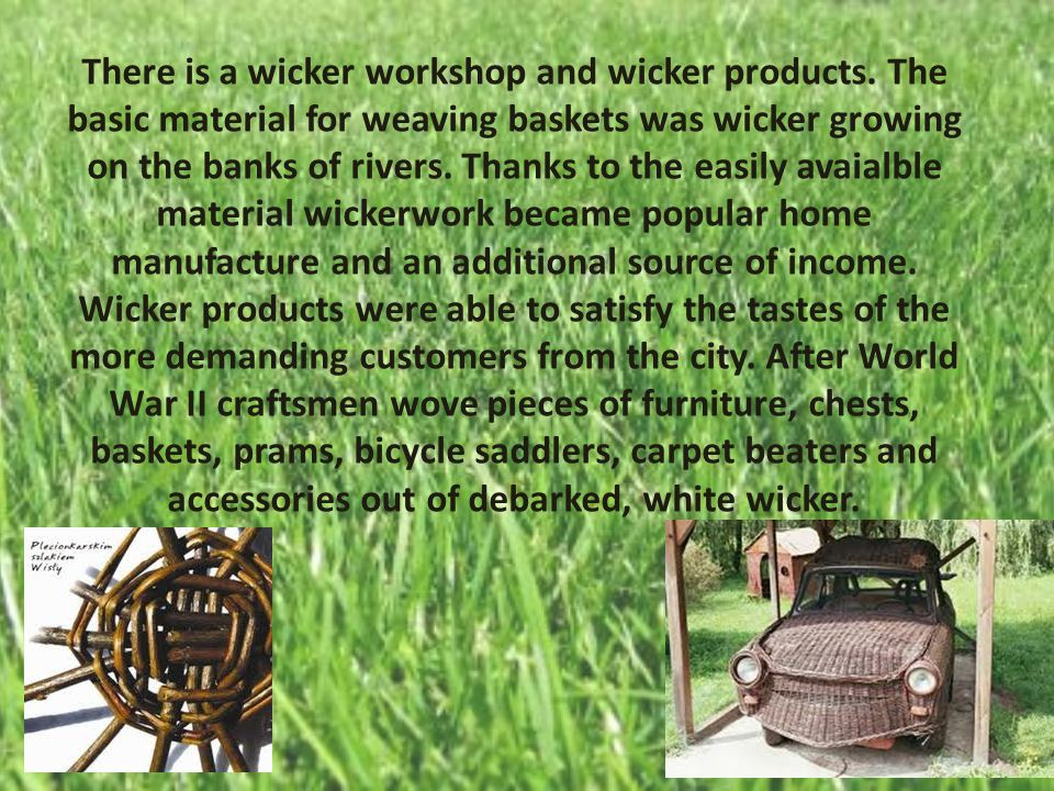 There is a wicker workshop and wicker products.